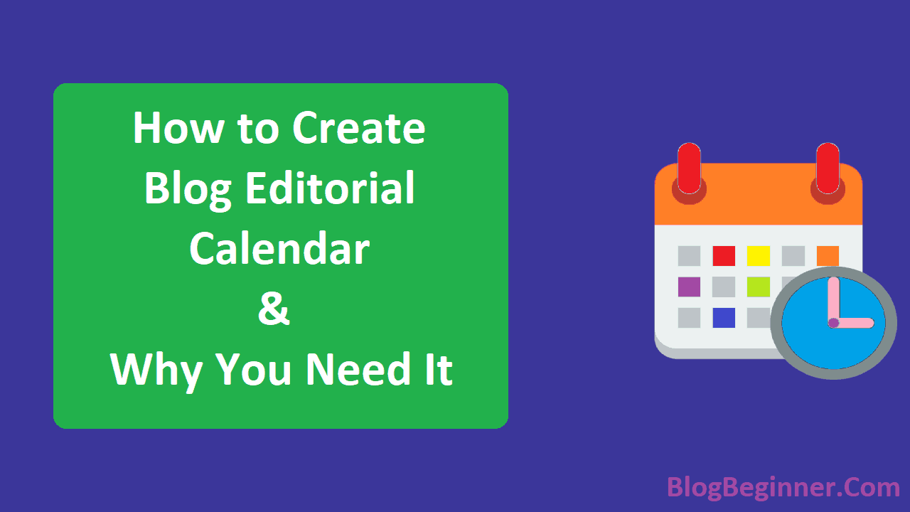 How to Create a Blog Editorial Calendar and Why You Need It