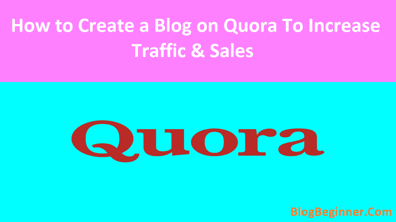 How to Create a Blog on Quora to Increase Traffic and Sales