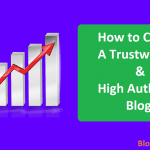 How to Create a Trustworthy & High Authority Blog