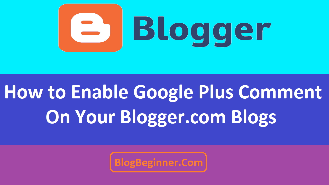 How to Enable Google Plus Comment on Your Blogger com Blogs