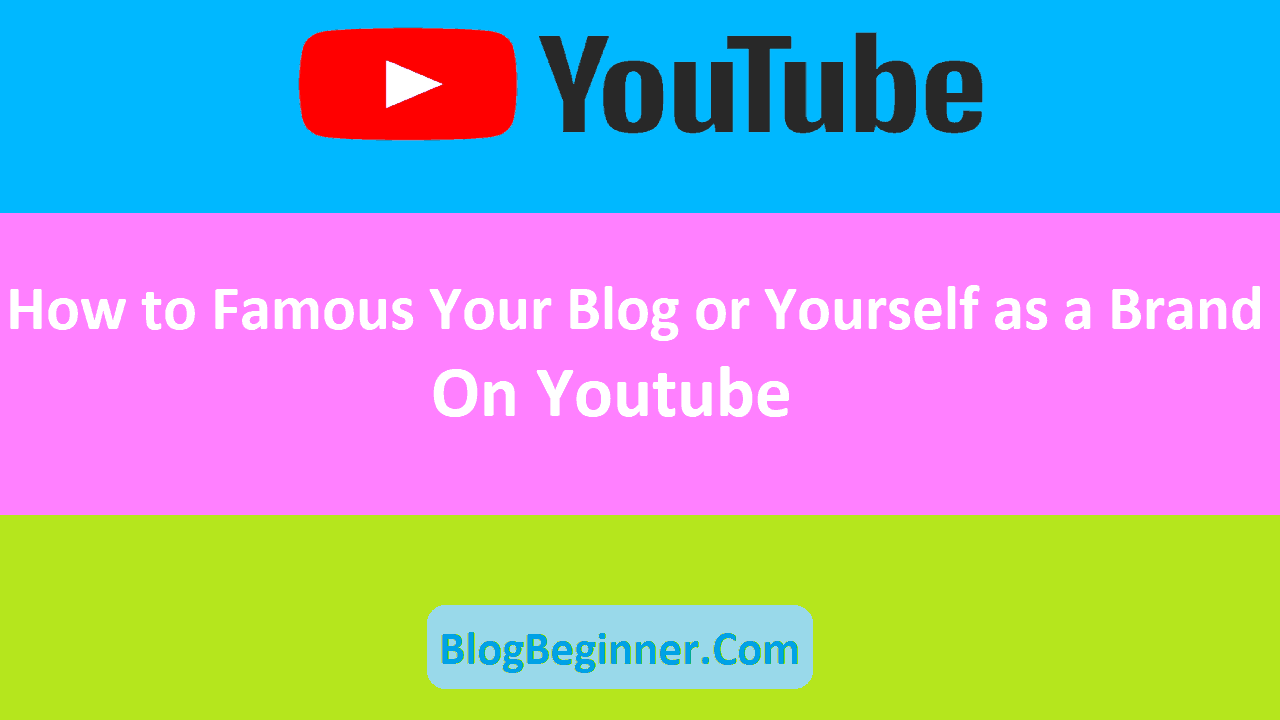 How to Famous Your Blog or Yourself as a Brand on Youtube