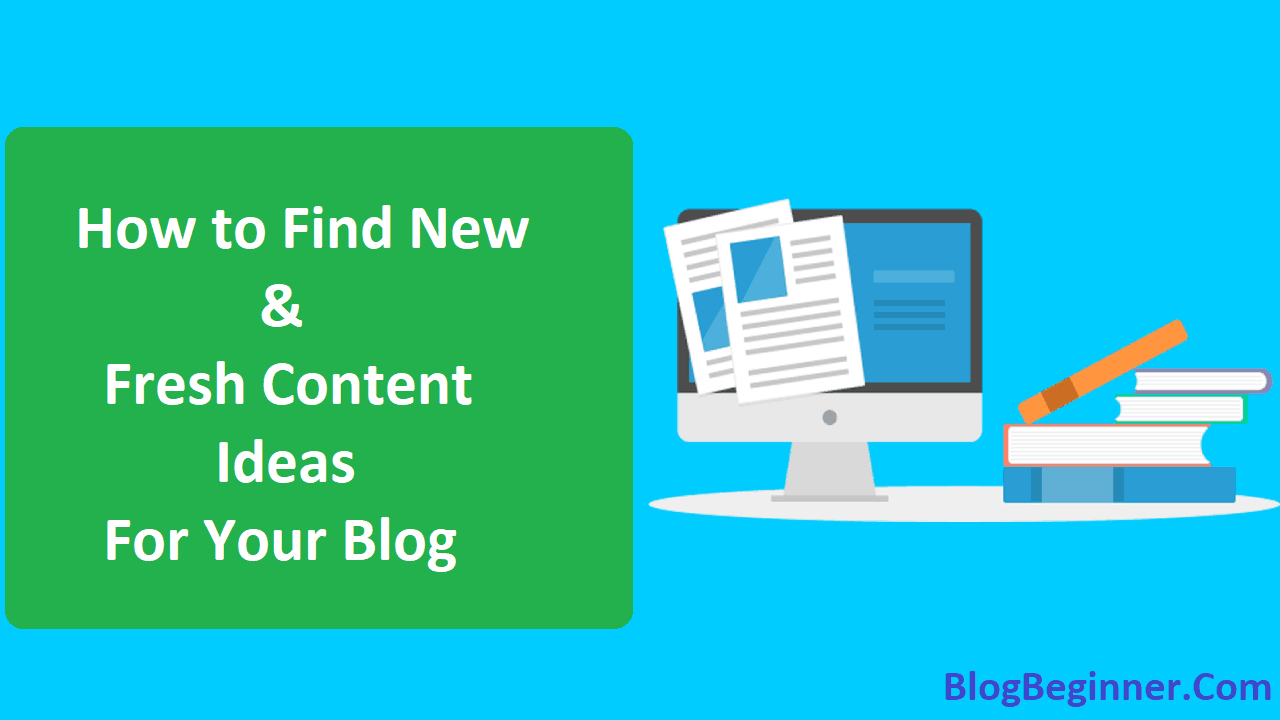 How to Find Fresh Contents and Ideas For Your Blog