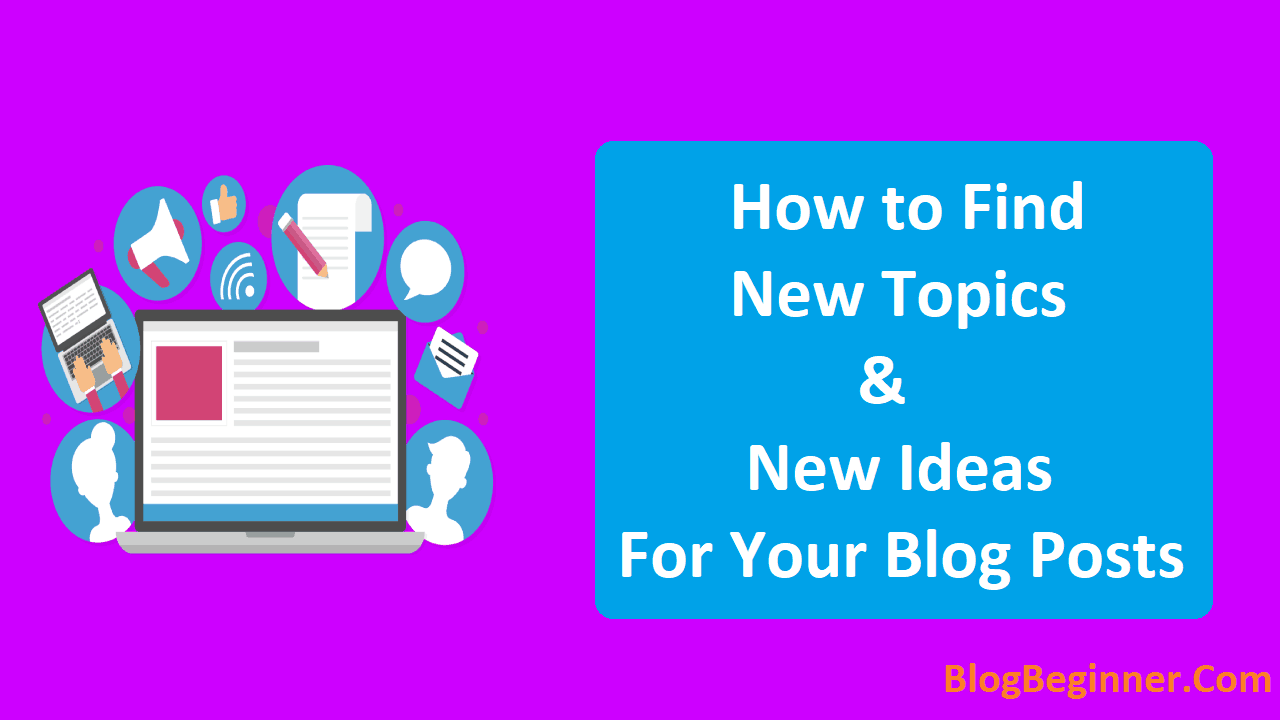 How to Find New Topics New Ideas for Your Blog Posts
