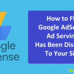 Google AdSense Ad Serving Has Been Disabled to Your Site: How to Fix