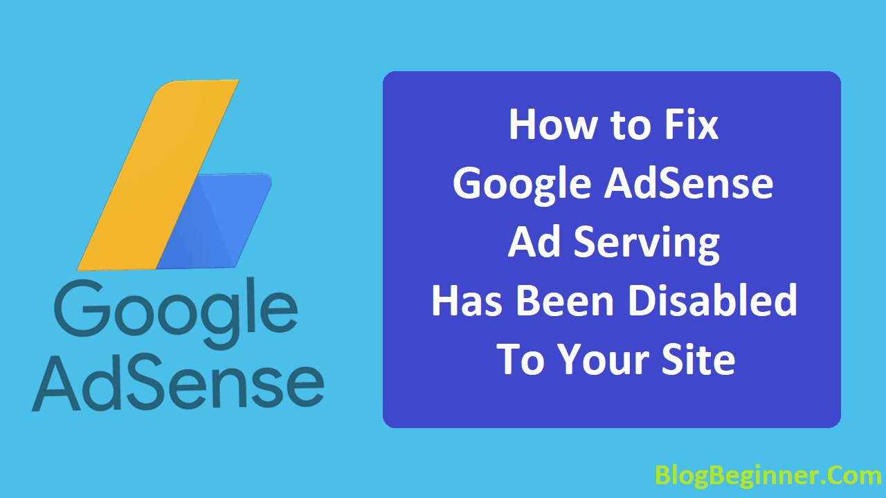 How to Fix Google AdSense Ad Serving Has Been Disabled to Your Site