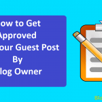 Why Your Guest Post Rejected By Blog Owner: How to Get Approved