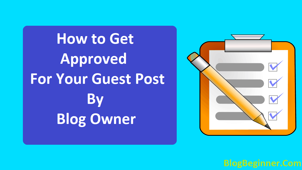 How to Get Approved For Your Guest Post By Blog Owner