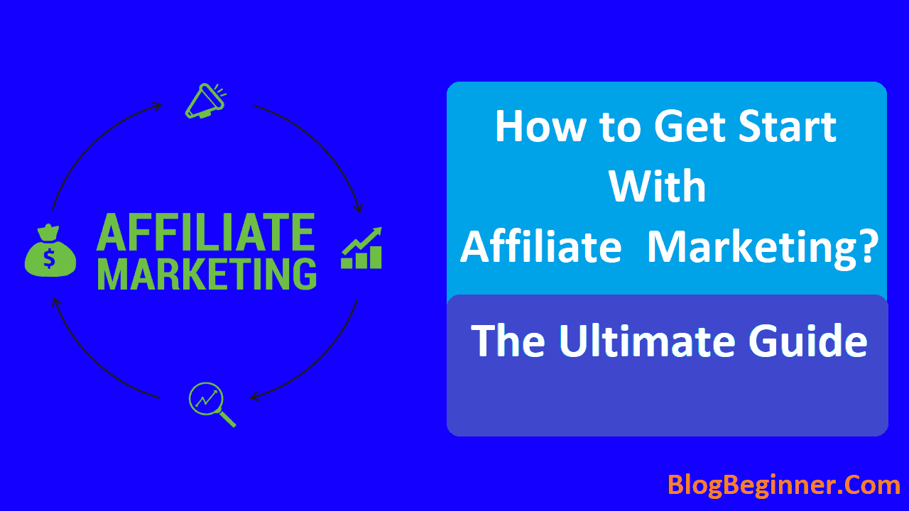 How to Get Start with Affiliate Marketing The Ultimate Guide