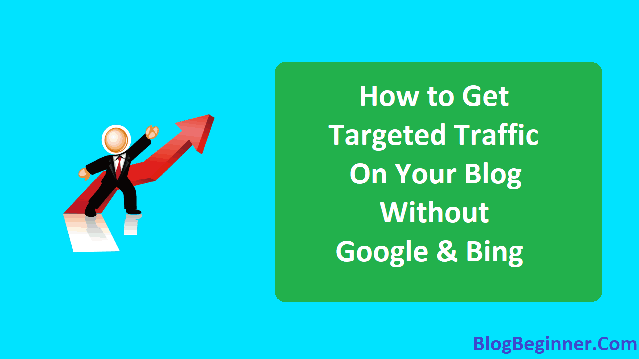 How to Get Targeted Traffic on Your Blog Without Google and Bing