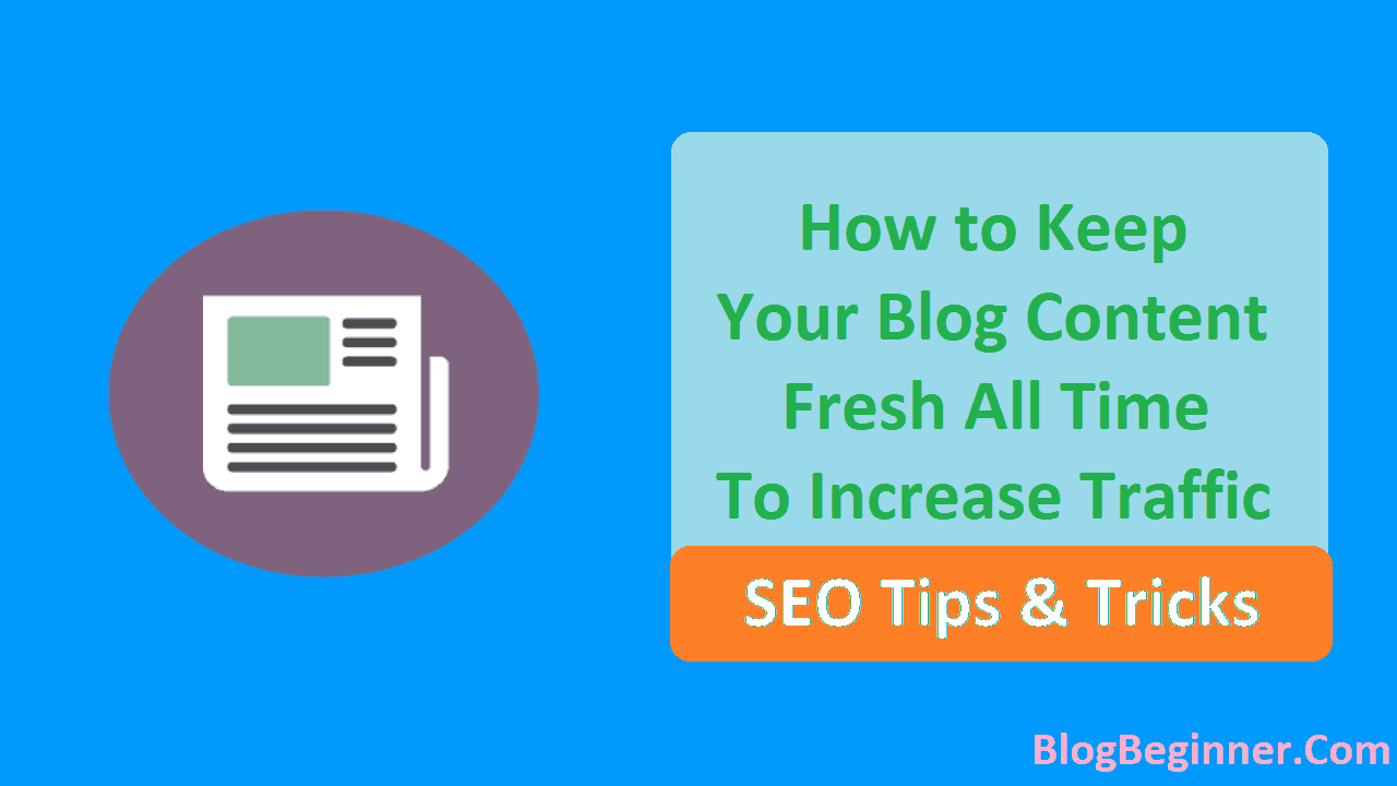 How to Keep Your Blog Content Fresh All Time to Increase Traffic