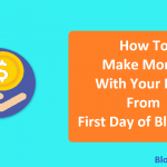 How to Make Money With Your Blog From First Day of Blogging