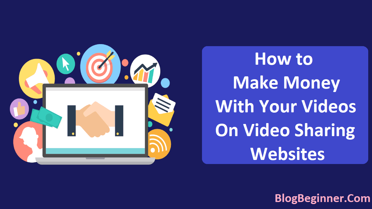How to Make Money with Your Videos on Video Sharing Websites