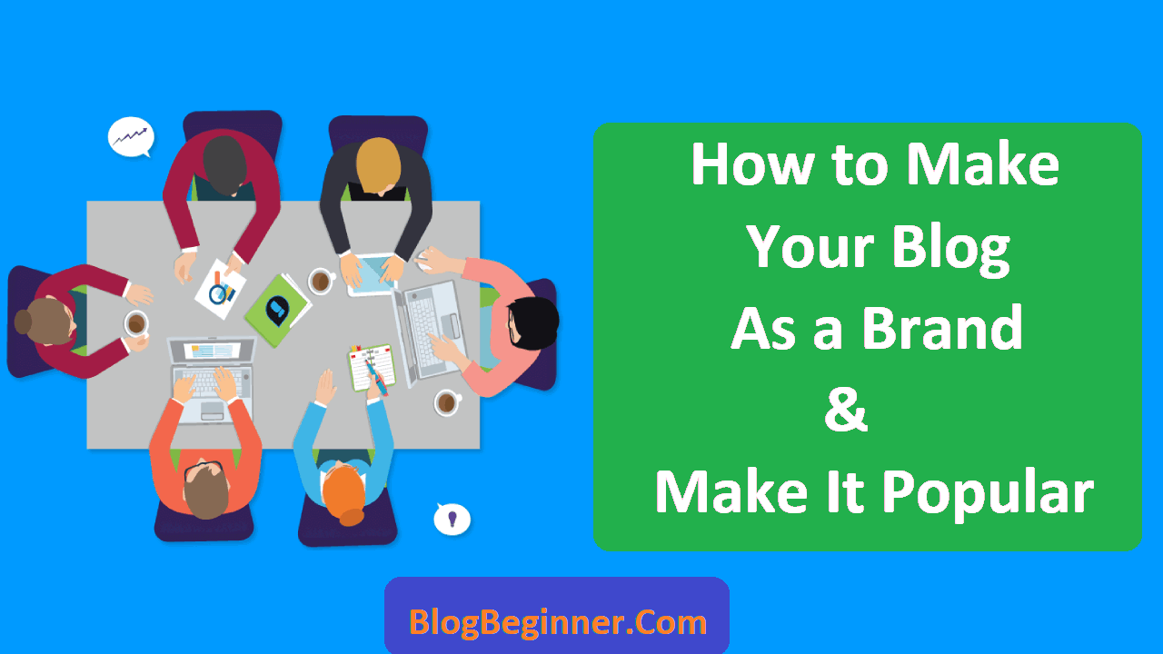How to Make Your Blog As a Brand and Make It Popular