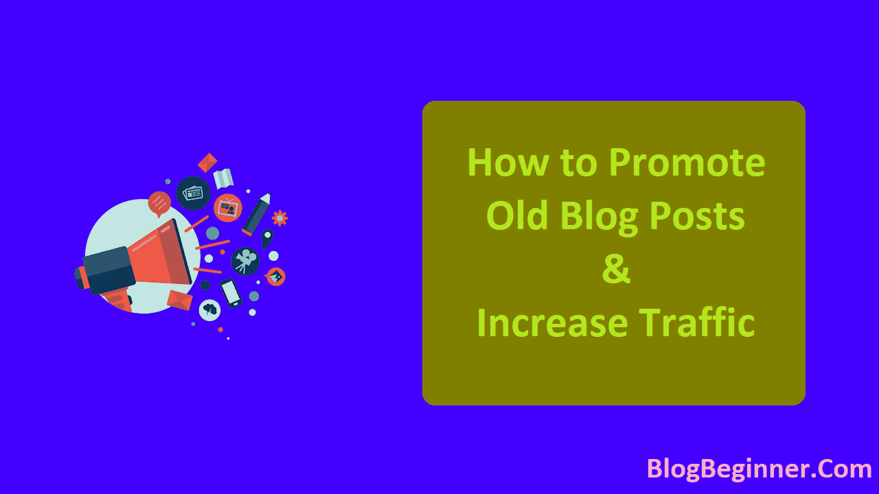 How to Promote Old Blog Posts &andIncrease Traffic
