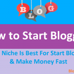 How to Start Blogging? Which Niche to Choose For Make Money Fast