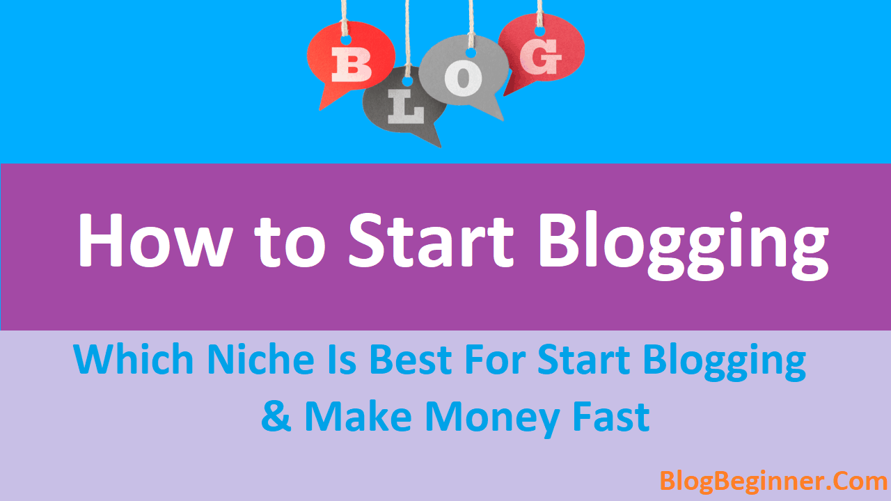 How to Start Blogging Which Niche to Choose For Make Money Fast