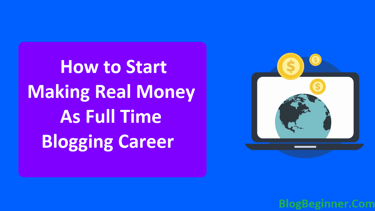How to Start Making Real Money as Full Time Blogging Career