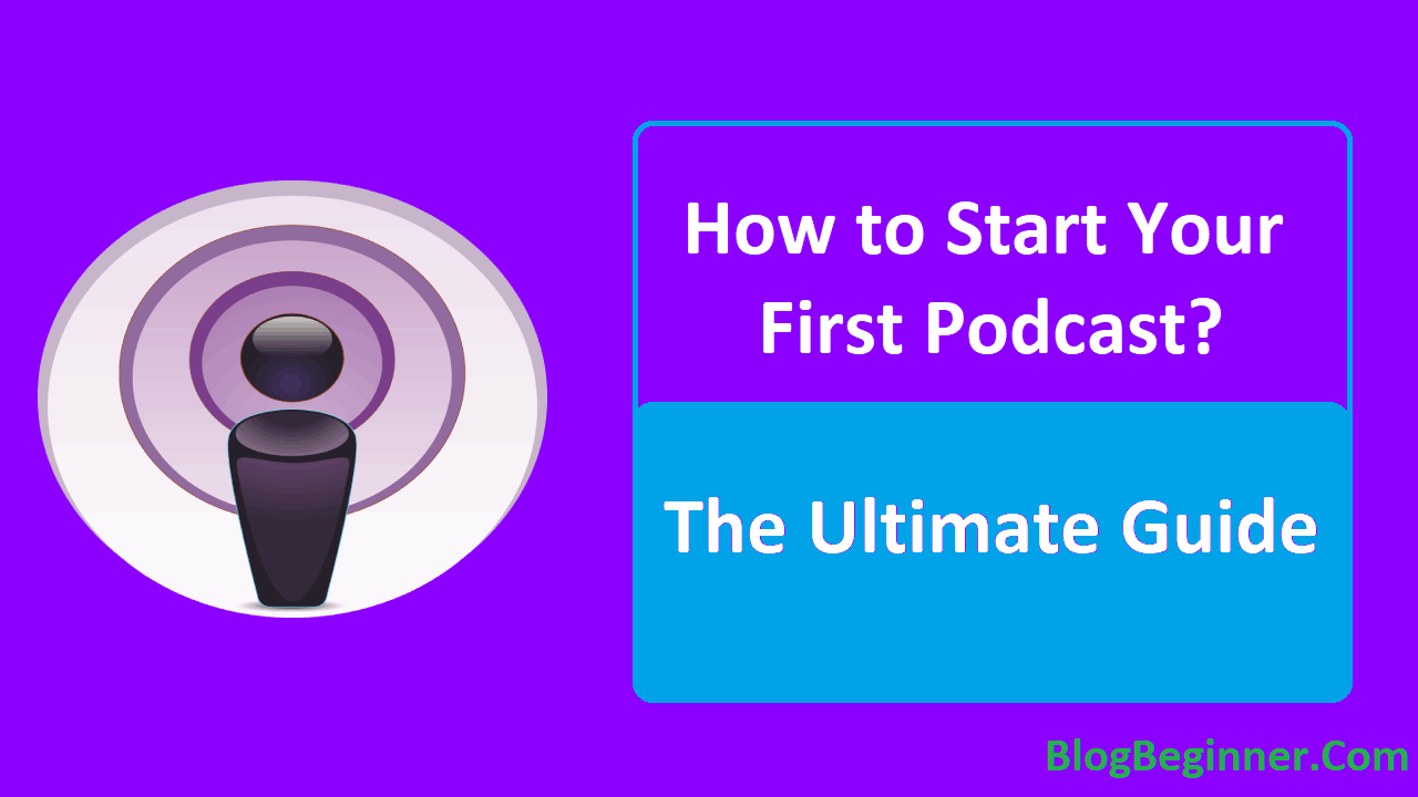 How to Start Your First Podcast