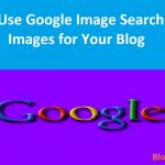 How to Use Google Image Search to Find Images for Your Blog