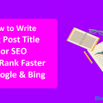 How to Write Blog Post Title For SEO That Rank Faster in Google