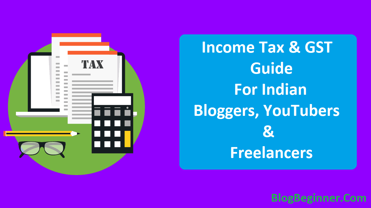 Income Tax GST Guide For Indian Bloggers YouTubers Freelancers