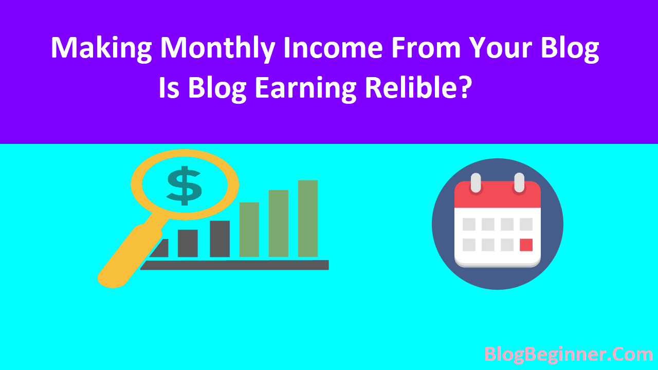 Making Monthly Income From Your Blog Is Blog Earning Relible
