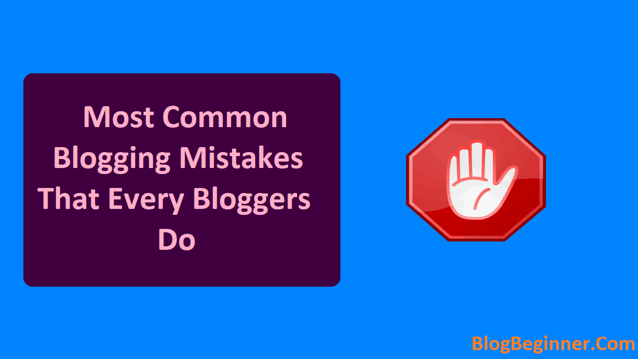 Most Common Blogging Mistakes That Every Bloggers Do