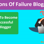 Why Most Blogs Are Fail Every Time? Reasons Of Failure Bloggers