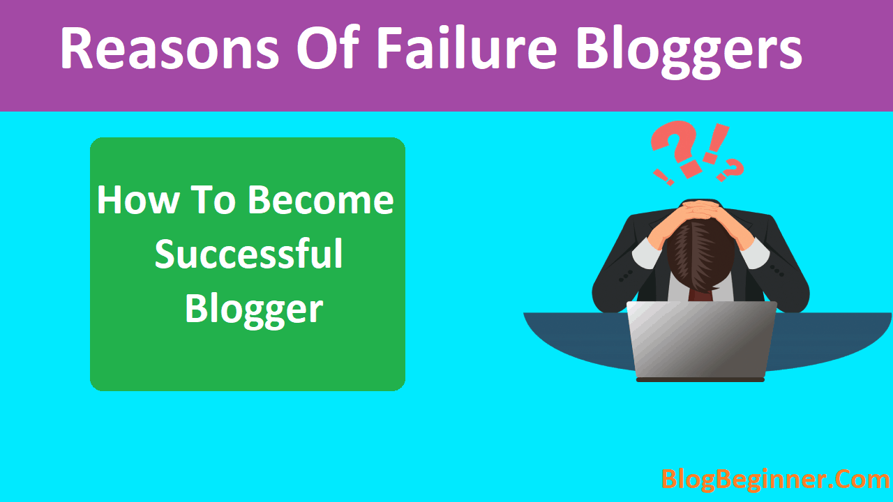 Reasons Of Failure Bloggers