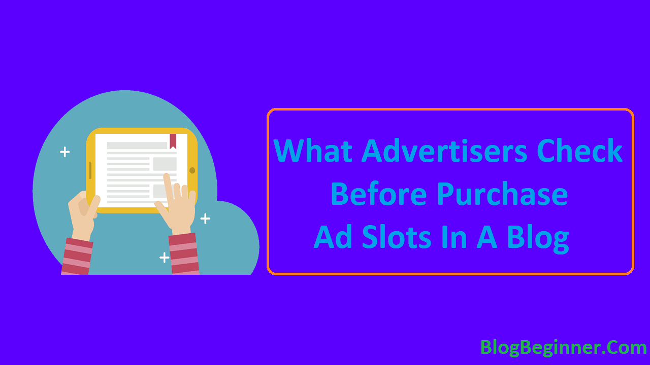 What Advertisers Check Before Purchase Ad Slots In A Blog