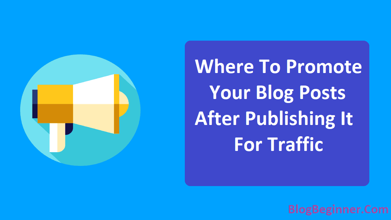 Where To Promote Your Blog Posts After Publishing It For Traffic