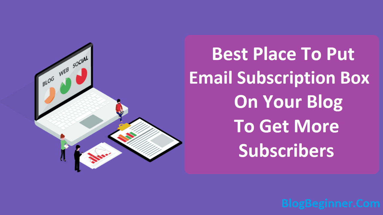 Where To Put Email Subscription Box On Blog To Get More Subscribers