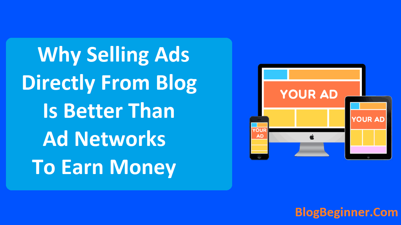 Why Selling Ads Directly From Blog is Better Than Ad Networks
