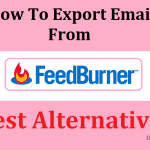 Why & How to Export All Emails From Feedburner: Top Alternatives