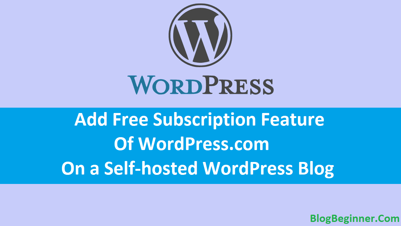 Add Free Subscription Feature of WordPress com on a Self hosted Blog