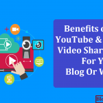 Benefits of Using YouTube & Another Video Sharing Sites for Your Blog