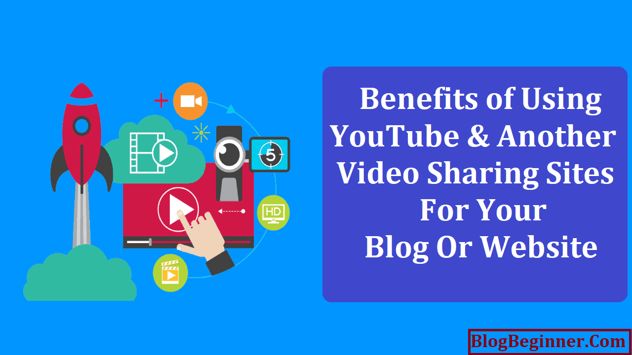 Benefits of Using YouTube and Another Video Sharing Sites for Your Blog