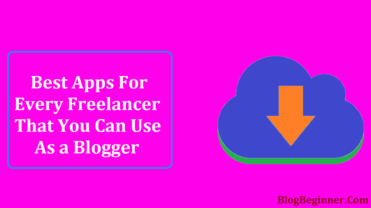 Best Apps For Every Freelancer That You Can Use as Blogger