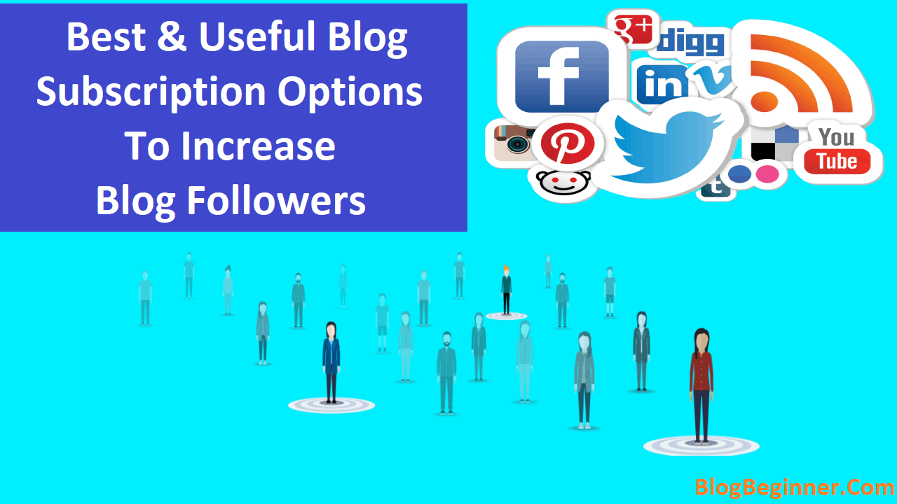Best Useful Blog Subscription Options To Increase Blog Followers