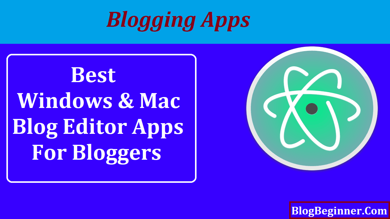 Best Windows Mac Blog Editor Apps For Bloggers Blogging Apps