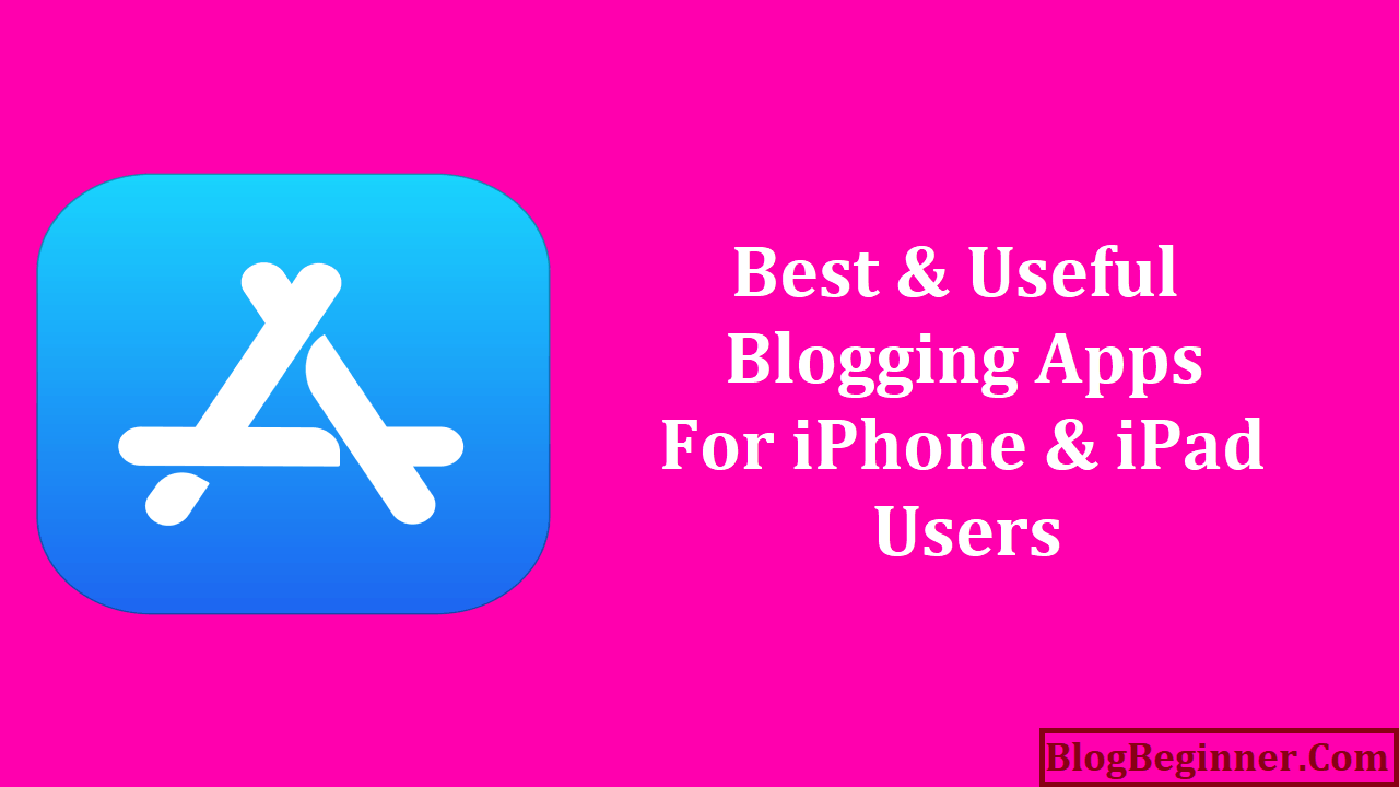 Best and Useful Blogging Apps for iPhone iPad Users