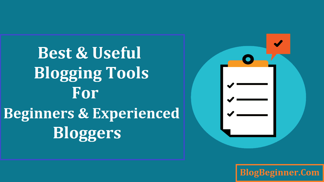 Best and Useful Blogging Tools For Beginners and Experienced Bloggers
