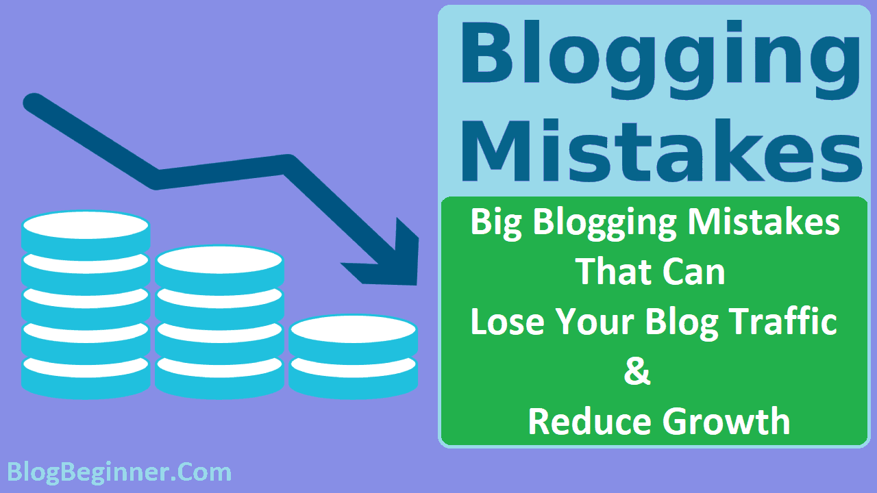Blogging Mistakes That Can Lose Your Blog Traffic Reduce Growth