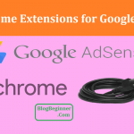 Top 7 Chrome Extensions for Google AdSense That Publisher Can Use