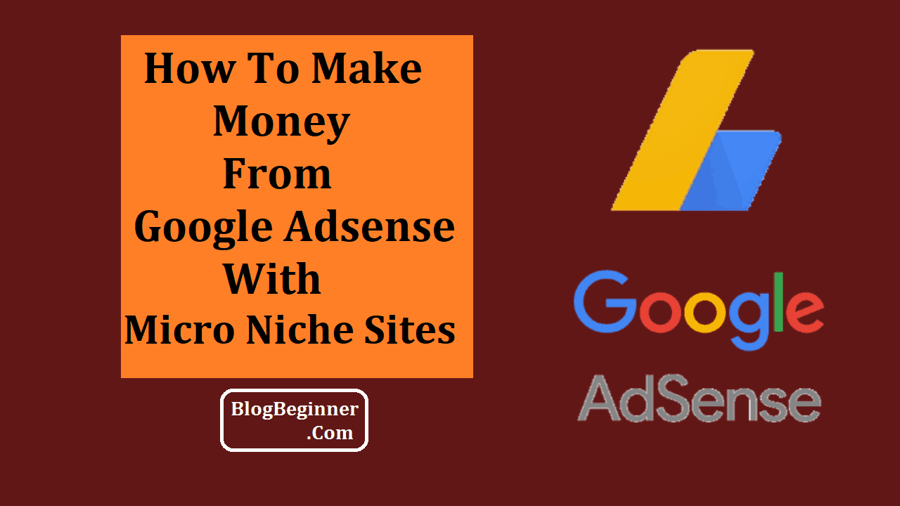Create Micro Niche Sites and Earn Money With Google Adsense