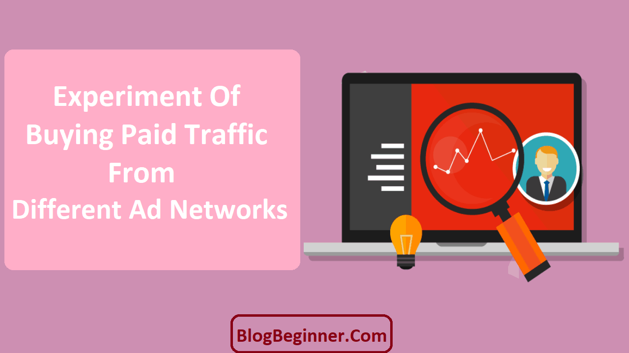 Experiment of Buying Paid Traffic From Different Ad Networks