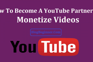 How To Become A YouTube Partner and Monetize Videos