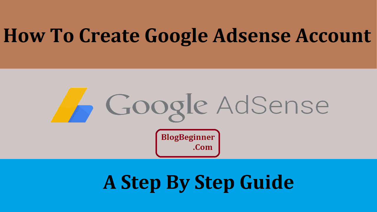 How To Create Google Adsense Account: A Step By Step Guide