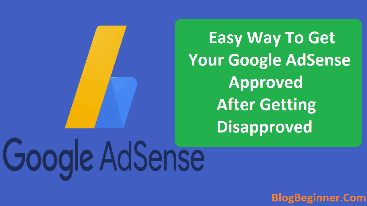 How To Get Your Google AdSense Approved After Getting Disapproved