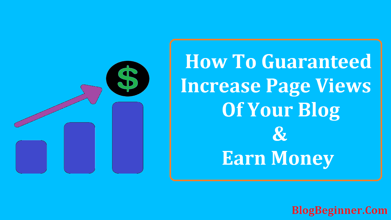 How To Guaranteed Increase Page Views of Your Blog and Earn Money